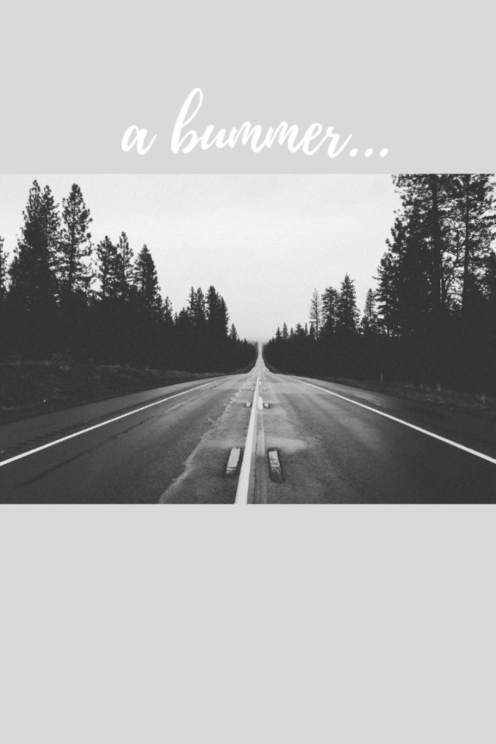 A Bummer…